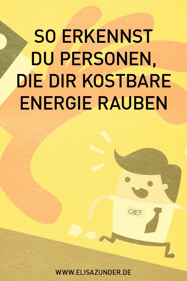 Energiefresser erkennen, toxische Personen erkennen, Psychologie, Lifestyle, Leben, Beruf, Karriere, Persönlichkeit, Energiefresser entlarven, Menschen, die Kraft kosten, Menschen die Energie rauben,