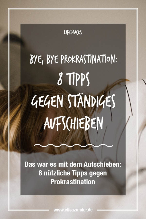 Tipps gegen Prokrastination, Bye bye Aufschieberitis, Tipps gegen ständiges Aufschieben, Mehr Motivation, Kein Aufschieben mehr, Prokratination