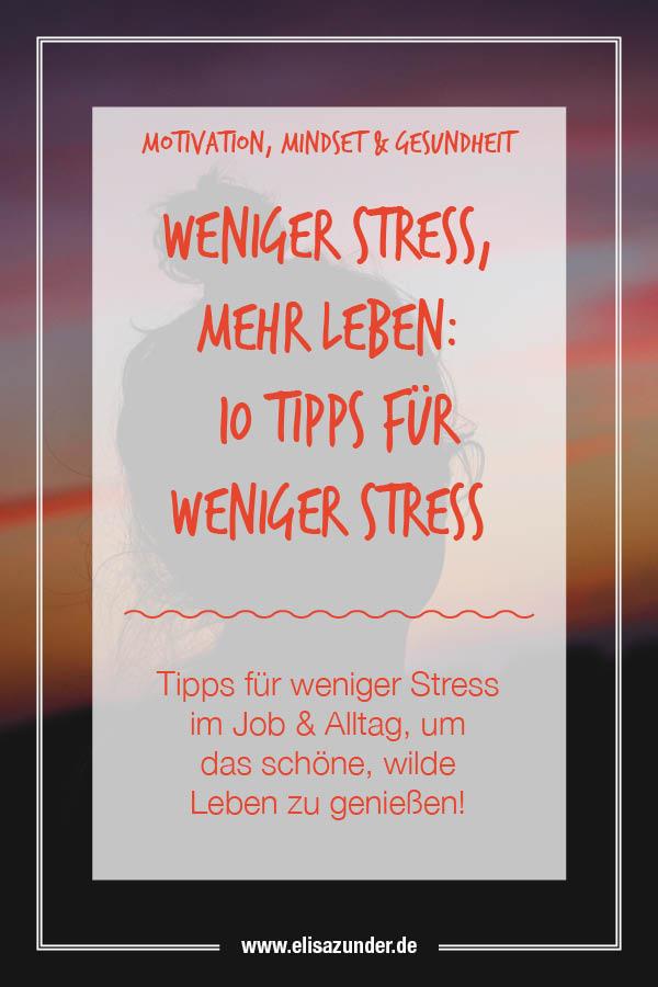 Weniger Stress mehr Leben, Stress reduzieren, Weniger Stress im Alltag, Weniger Stress im Job, Mehr Lebensfreude, Stresslevel senken, Mit Stress umgehen, Stresslevel reduzieren, Entspannter im Alltag,