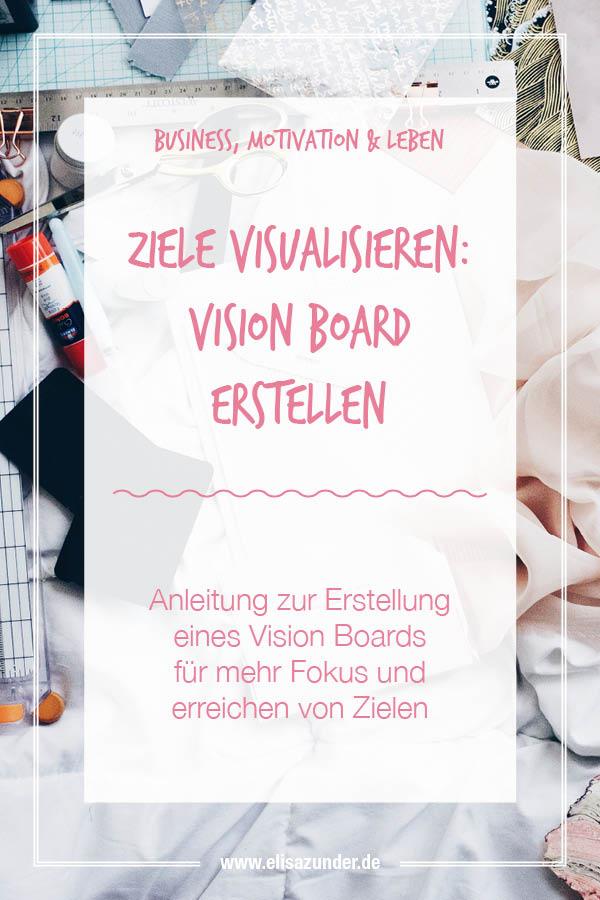 Vision Board erstellen, Ziele visualisieren, Vision Board gestalten, Motivationstipp, Mehr Motivation durch Vision Board, Vision Board gestalten, Leben gestalten, Fokus setzen, Ziele erreichen,