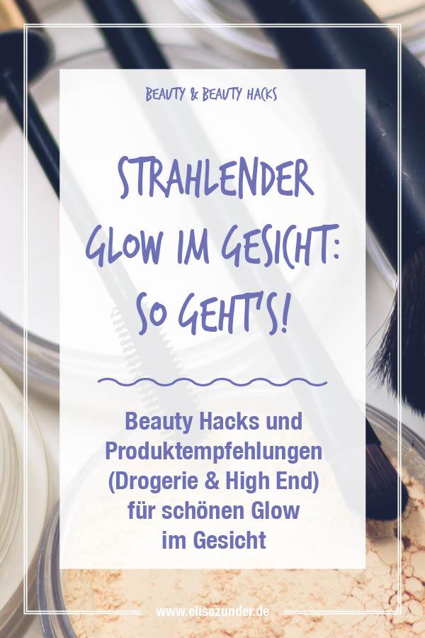 Glow im Gesicht, strahlender Glow im Gesicht. Beauty Hacks, Kosmetik, Beauty Produkte für strahlenden Glow im Gesicht, Glow Make-up, Beauty Trend,