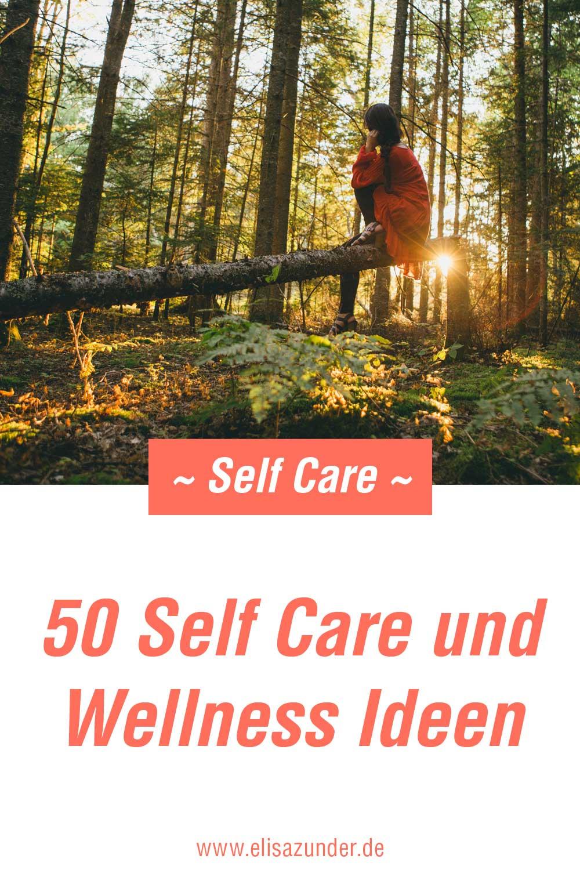 50 Self Care Ideen, Wellness Tipps, self Care Tipps, Self Care und Wellness Ideen, Self Care Ideen für den Alltag, Self Care, Wellness Ideen, Auszeit gönne, Neue Routinen entwickeln, sich um sich kümmern, Selbstfürsorge,