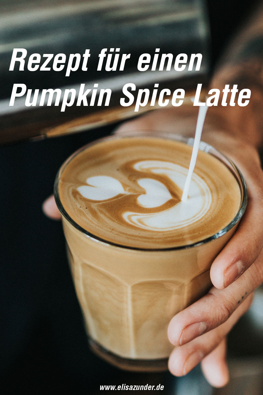 Pumpkin Spice Latte Rezept, Rezept für einen Pumpskin Spice Latte, Heißgetränk, leckeres Rezept, DIY Pumpkin Spice Latte, Pumpkin Spice Latte selber machen