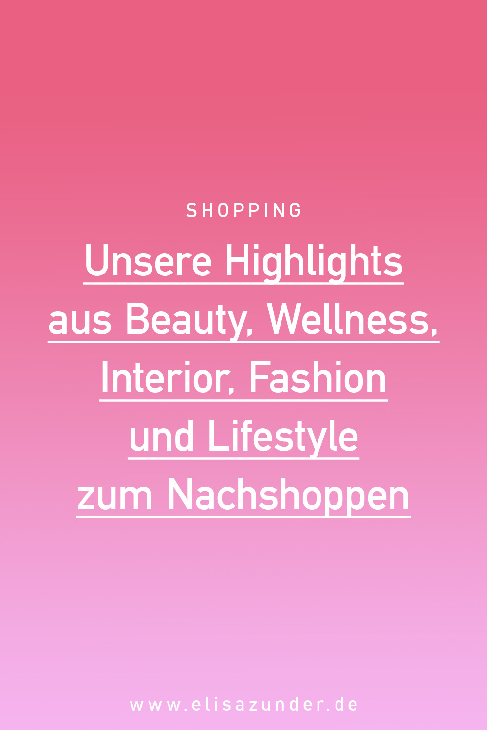 ElisaZunder Shop, Unsere Highlight aus Beauty, Wellness, Fashion, Interior, Mode, Lifestyle, Shopping, Nachshoppen, ElisaZunder Blogazine,