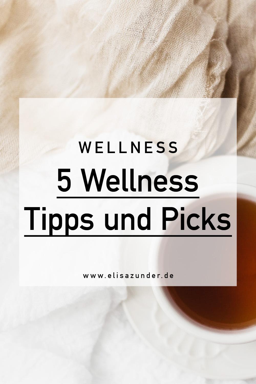 Wellness Tipps und Picks, Wellness Tipps, Wellness Picks, Wohlbefinden steigern mit diesen Wellness Tipps, Wohlbefinden im Alltag, Self Care im Alltag,